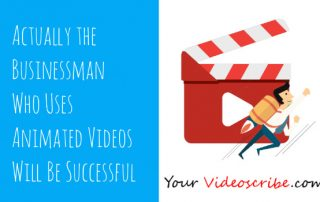 Actually the Businessman Who Uses Animated Videos Will Be Successful