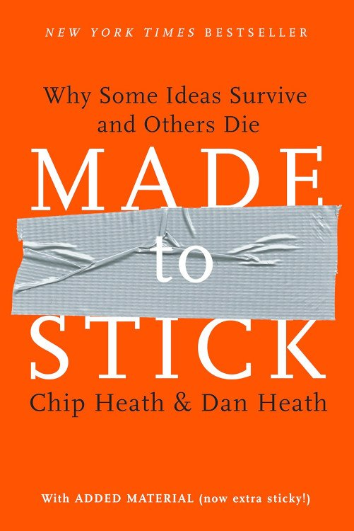 Made To Stick Why Some Ideas Survive and Others Die by Chip and Dan Heath - Made To Stick:  Why Some Ideas Survive and Others Die by Chip & Dan Heath