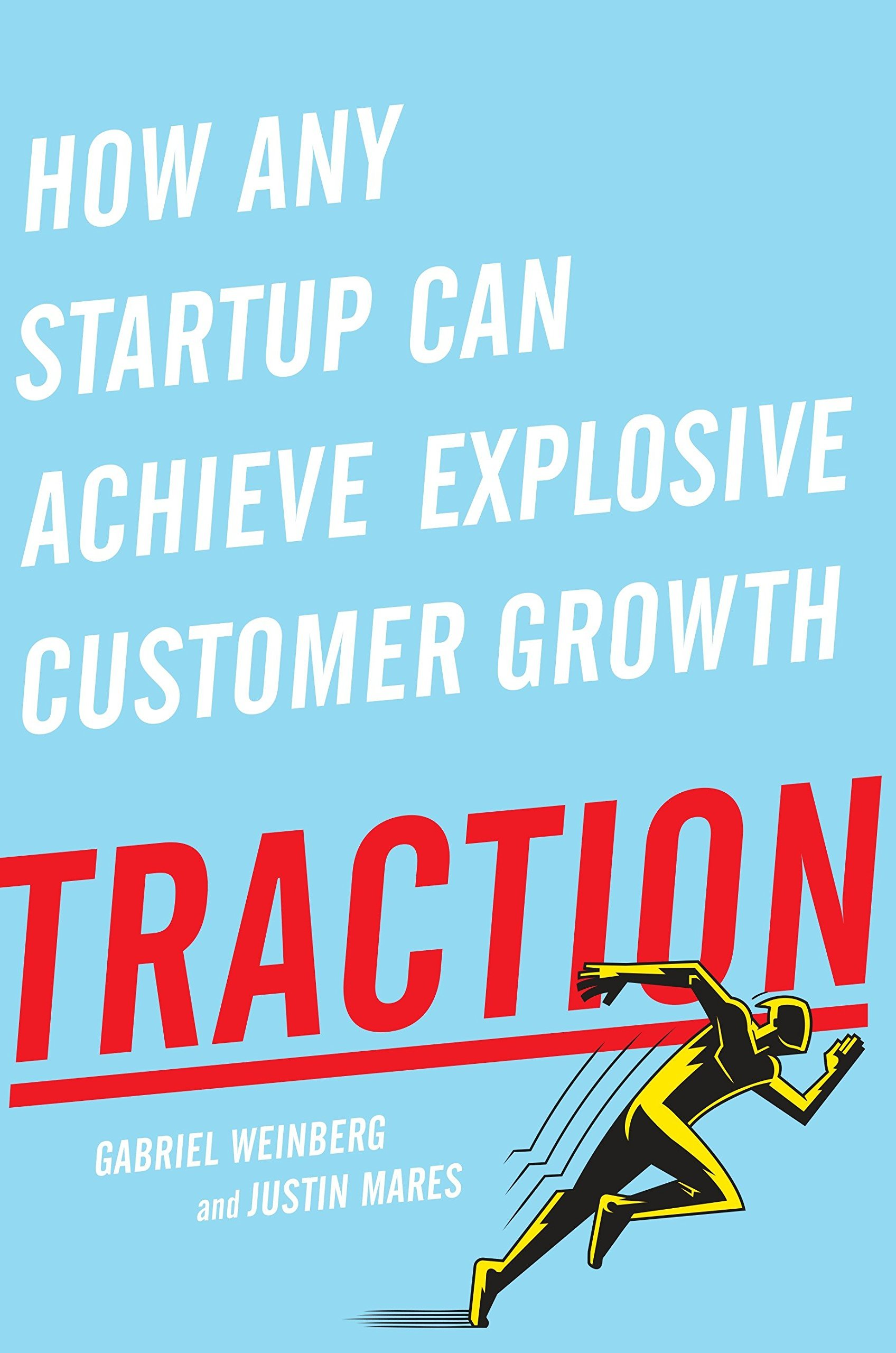 Traction by Justin Mares and Gabriel Weinberg Free Ebook - How any startup can achieve explosive customer growth By Justin Mares and Gabriel Weinberg